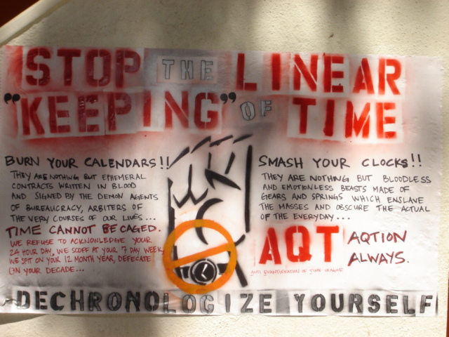 "poster that says ""stop the linear keeping of time!"" with subheadings like ""burn your calendars! smash your clocks! dechronologize yourself!"" and more"